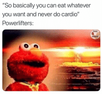 "Memes, Fuck, and Never: ""So basically you can eat whatever  you want and never do cardio""  Powerlifters:  FUCK  CARDIO I'm sold"