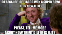 He's got a point: SO BECAUSE JOE FLACCO WON A SUPER BOWL  HE IS NOW ELITE?  PLEASE, TELL ME MORE  ONFLMEMES  ABOUT How TRENT DILFER IS ELITE He's got a point