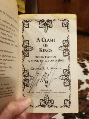 A signed copy I forgot I owned!: so by George R. R. Marsia  e and Fire: A Game of Th  Oying of the Light  naven (with Lisa Tuttlej  Fevre Dream  A CLASH  Armageddon Rag  Hand (with John J. Mile  OF  KINGS  tory Collections:  BOOK TW O OF  a and Other Stories  A SONG OF ICE AND FIRE  Ts and Shadows  dkings  GEORGE R. R. MARTIN  ead Men Sing  lyers  aging  s Children  TM  SPECTRA  R. Martin  ion, Volumes 1-4  ht-Loss Book  Harry Greenberg)  ds. Volume 5  BANTAM BOOKS  NEW YORK TORONTO LONDON SYDNEY AUCKLAND A signed copy I forgot I owned!