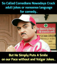 Memes, Nonsense, and 🤖: So Called Comedians Nowadays Crack  adult jokes or nonsense language  for comedy.  TYSICIANSURGEO  But HeSimply Puts A Smile  on our Face without and Vulgar Jokes. Jethalal Gada 👌👌