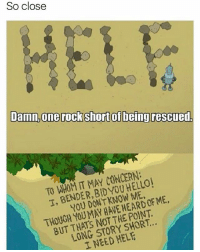😹🙊: So close  Damn, one rock shortofbeing  rescued  IT MAY CONCERN:  TO BENDER, ME,  T, KNOW DON'T YOU HAVE POINT.  THE BUT LONG STORY NEED HELE 😹🙊