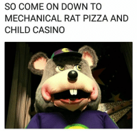 rat: SO COME ON DOWN TO  MECHANICAL RAT PIZZA AND  CHILD CASINO
