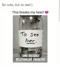 Cute, Memes, and Heart: So cute, but so sad):  This breaks my heart  To See  her  LONG DISTANCE  RELATIONSHIP PROBLEMS