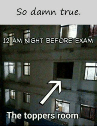 Memes, True, and 🤖: So damn true.  12 AM NIGHT BEFORE EXAM  The toppers room