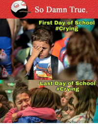 Twitter: BLB247 Snapchat : BELIKEBRO.COM belikebro sarcasm Follow @be.like.bro: So Damn True.  First Day of School  #Crying  Last Day of School  Twitter: BLB247 Snapchat : BELIKEBRO.COM belikebro sarcasm Follow @be.like.bro