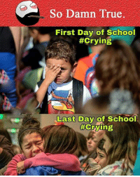 So Damn True.  First Day of School  #Crying  Last Day of School  Crying