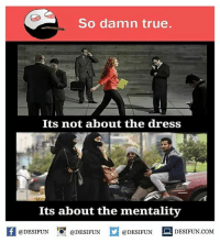 Memes, The Dress, and True: So damn true.  Its not about the dress  Its about the mentality  f @DESIFUN  @DESIFUN  @DESIFUN  DESIFUN.COM desifun