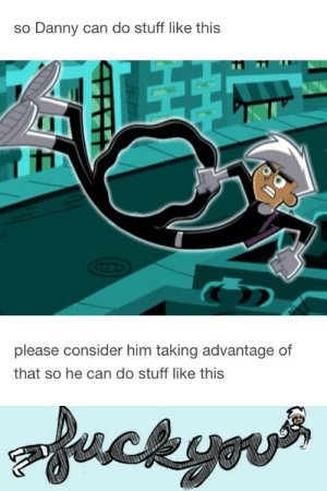 Danny Phantom, Stuff, and Phantom: so Danny can do stuff like this  please consider him taking advantage of  that so he can do stuff like this Danny Phantom