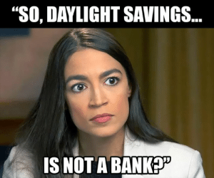"Click, Memes, and Daylight Savings: ""SO, DAYLIGHT SAVINGS  IS NOT ABANK She could say this...  There Is PANIC In The Diabetes Industry! Big Pharma executives can't believe their eyes. SEE WHY CLICK HERE ►► http://u-read.org/no-diabetes"