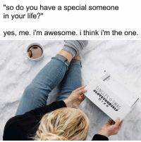 """Funny, Life, and Memes: so do you have a special someone  in your life?""""  yes, me. i'm awesome. i think i'm the one. When the only thing you're committing to in 2018 is to be good to your own damn self. @singlesswag Use code SARCASM to receive 20% off. @singlesswag Ships worldwide. 🌏 Free shipping in the US. singlesswag.com"""