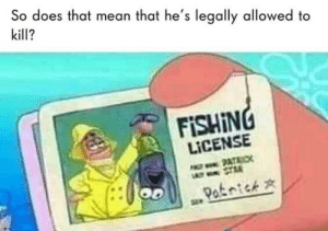 Patrick a beast by GtaSpartan7596 MORE MEMES: So does that mean that he's legally allowed to  kill?  FISHING  LICENSE  O2ATRI  LAT STR  Paknick Patrick a beast by GtaSpartan7596 MORE MEMES