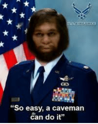 """Military, Easy A, and Can: """"So easy, a caveman  can do it"""""""