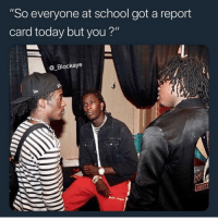 """Instagram, Meme, and Memes: """"So everyone at school got a report  card today but you?""""  @_Blockaye @MEMEZAR was voted the 'Best meme account on instagram😂"""