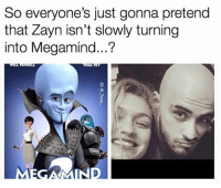 Girl Memes, Megamind, and This: So everyone's just gonna pretend  that Zayn isn't slowly turning  into Megamind...? This is creeping me out @_taxo_