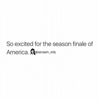 ⠀: So excited for the season finale of  America  @sarcasm only ⠀