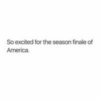 America, Finals, and Excite: So excited for the season finale of  America. TRUMP or Hillary