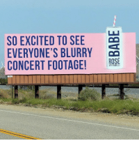 Beyonce, Billboard, and Coachella: SO EXCITED TO SEE  EVERYONE'S BLURRY  CONCERT FOOTAGE!  ROSE I PUT THIS BILLBOARD UP ON THE HIGHWAY TO COACHELLA TO PROMOTE MY WINE AND TO LET EVERYONE KNOW THAT IT'S OK TO BE ANY RACE, RELIGION, OR SEXUAL ORIENTATION, BUT IT'S NEVER OK TO MAKE ME WATCH YOUR INSTAGRAM STORY OF BEYONCÉ PERFORMING FROM A MILE AWAY WHILE YOUR HAND IS FUCKING SHAKING @webroughtwine coachella