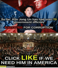 America, Click, and Dank: So far, Kim Jong Un has had over 70  government officials  FOR CORRUPTION  EXECUTED  CLICK LIKE IF WE  NEED HIM IN AMERICA  OCCUPY DEMOCRATS