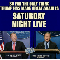 Funniest Memes Mocking Trump: http://abt.cm/2jG04Xk  Thanks to Being Liberal for this one: SO FAR THE ONY THING  TRUMP HAS MADE GREAT AGAIN IS  SATURDAY  NIGHT LIVE  WHITE HOUSE  ASHINGTON  THE WHITE HOUSE  THE WHITE HOUSE  WASHINGTON  WASHINGTON Funniest Memes Mocking Trump: http://abt.cm/2jG04Xk  Thanks to Being Liberal for this one