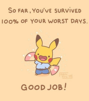 Hey you! You're doing amazing! via /r/wholesomememes https://ift.tt/36PWDmM: So FAR, YOU'VE SURVIVED  l00% OF YOUR WORST DAYS  Gire 19  GOOD JOB! Hey you! You're doing amazing! via /r/wholesomememes https://ift.tt/36PWDmM