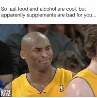 Apparently, Bad, and Fast Food: So fast food and alcohol are cool, but  apparently supplements are bad for you..  GYM  FEED Cool story man 🤔 . @DOYOUEVEN 👈🏼 10% OFF STOREWIDE (use code DYE10 ✔️ tap the link in our BIO 🎉