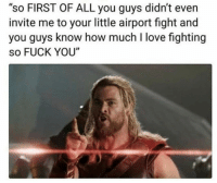 "50 Marvel Memes And Posts That'll Make You Fan-Freak: ""so FIRST OF ALL you guys didn't even  invite me to your little airport fight and  you guys know how much I love fighting  so FUCK YOU"" 50 Marvel Memes And Posts That'll Make You Fan-Freak"