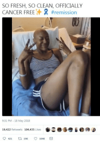 """Blackpeopletwitter, Fresh, and Cancer: SO FRESH, SO CLEAN, OFFICIALLY  CANCER FREE+ 2 #re mission  9:31 PM -18 May 2018  19,422 Retweets 104,435 Likes <p>""""Rang the Bell"""" (via /r/BlackPeopleTwitter)</p>"""