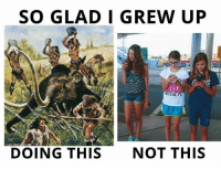 Kids, Technology, and Dank Memes: SO GLAD I GREW UP  LOT  DOING THIS  NOT THIS Darn kids and their technology