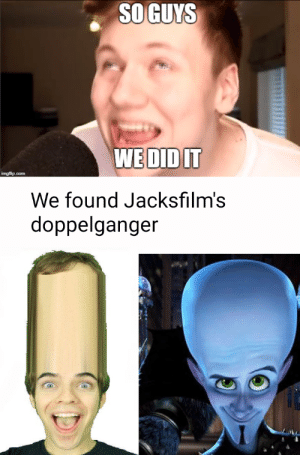 Doppelganger, Reddit, and Com: SO GUYS  WEDIDIT  imgflip.com  We found Jacksfilm's  doppelganger The similarities are uncanny