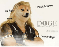 ~Mrs.Doge: so hai  WOW  much bounty  DODGE  BOWNTY HUNTER  bewar doge ~Mrs.Doge