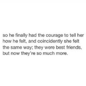 https://iglovequotes.net/: so he finally had the courage to tell her  how he felt, and coincidently she felt  the same way; they were best friends,  but now they're so much more. https://iglovequotes.net/
