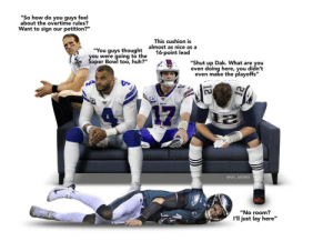 "The Playoffs Couch: https://t.co/QZXpCtPjVe: ""So how do you guys feel  about the overtime rules?  Want to sign our petition?""  This cushion is  almost as nice as a  16-point lead  ""You guys thought  you were going to the  Šuper Bowl too, huh?""  ""Shut up Dak. What are you  even doing here, you didn't  even make the playoffs""  BILLS  17  @NFL_MEMES  ""No room?  I'll just lay here"" The Playoffs Couch: https://t.co/QZXpCtPjVe"