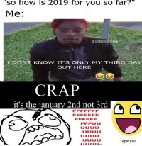 "Fail, Memes, and 🤖: ""so how is 2019 for you so far?""  Me:  ig polarsaurusrex  I DONT KNOW IT'S ONLY MY THIRD DAY  OUT HERE  CRAP  it's the january 2nd not 3rd  UUUJU  Epic Fail Oops guys I did epic fail with this one 😂"