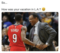 Los Angeles Lakers, Memes, and Rajon Rondo: So.  How was your vacation in L.A.? S  ONBAMMES  RONI Things about to get real awkward in New Orleans if Rajon Rondo gets traded back. 😅  #Lakers #Pelicans https://t.co/4ZErbeG3SH