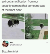 Lol, Buzzfeed, and Camera: so i got a notification from our  security camera that someone was  at the front door  AN  Ren  @GamelikeEA  Buzz him in lol Post this to Buzzfeed
