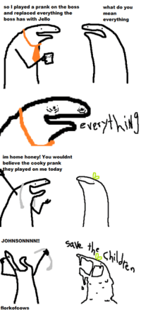 """Cookies, Honey, I Shrunk the Kids, and Memes: so I played a prank on the boss  what do you  and replaced everything the  mean  boss has with Jello  everything  e NET  im home honey! You wouldnt  believe the cooky prank  hey played on me today  JOHNSON NNN  """"awe- the  Shild  en  florkofcows"""