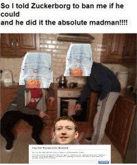 Madman: So I told Zuckerborg to ban me if he  could  and he did it the absolute madman!!!!  y Blocked
