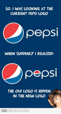 Did you know Pepsi...? http://9gag.com/gag/5313896: So, I WAS LOOKING AT THE  CURRENT PEPSI LOGO  pepsi  WHEN SUDDENLY I REALIZED:  pepsi  THE OLD LOGO IS HIDDEN  IN THE NEW LOGO  9GAG  COM/GAG/ 5313896 Did you know Pepsi...? http://9gag.com/gag/5313896