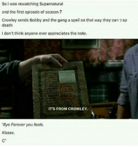 """Memes, Trap, and Gang: So I was rewatching Supernatural  and the first cpisodc of coason 7  Crowley sends Bobby and the gang a spell so that way they can trap  death  I don't think anyone ever appreciates the note.  IT'S FROM CROWLEY.  """"Byc Forever you fools.  Kisses.  C' spn Supernatural spnfamily jaredpadalecki jensenackles mishacollins sam dean winchesters castiel destiel fandom ship otp"""
