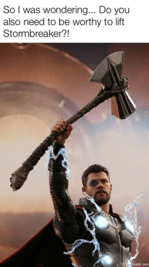 Thought, Net, and Cinema: So I was wondering... Do vou  also need to be worthy to lift  Stormbreaker?!  matic.net I thought about this when I walked out of the cinema