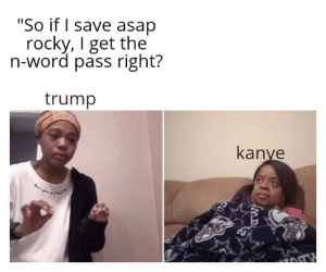 """Rocky, Asap Rocky, and Trump: """"So if I save asap  rocky, I get the  n-word pass right?  trump  kanve Anything for the pass"""