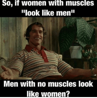 "Memes, Women, and 🤖: So, if women with muscles  ""look like menin  Men with no muscles look  like women? 🤔🤔🤔"