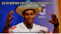 Fanatic, Football, and Meme: SO IM HOPING FOR MY NEXT CONTRACT TO BE  ABOUT THIS BIG  SERIES  LOAD MEME GENERATOR FROM HTTP:llM  RUNO Follow for more @NFL_Fanatic_2016 nfl football nflnews sports nflupdates