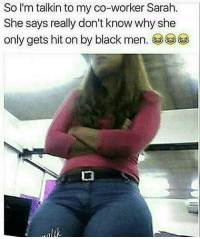 Memes, Black Men, and 🤖: So I'm talkin to my co-worker Sarah.  She says really don't know why she  only gets hit on by black men ReallySarah