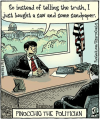 Advice, Memes, and Saw: So instead of telling the truth, I  just bought a saw and some sandpaper.  REC  PINOCCHIO THE POLITICIAN Advice to the special counsel: Follow the sawdust.