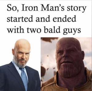 One had a beard the other had a wrinkled chin by MrSnitz MORE MEMES: So, Iron Man's story  started and ended  with two bald guys One had a beard the other had a wrinkled chin by MrSnitz MORE MEMES