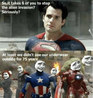 Marvel vs DC memes funny: So,it takes 6 of you to stop  the alien invasion?  Seriously?  At least we didn't use our underwear  outside for 75 years Marvel vs DC memes funny