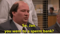 Bank, Sperm, and You: So. Jan.  0  you went to a sperm bank? Poor Jan