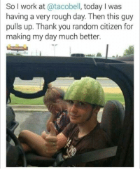 I just have so many questions about this weird weird boy wearing a watermelon as a hat @tacobell: So l work at @tacobell, today I was  having a very rough day. Then this guy  pulls up. Thank you random citizen for  making my day much better. I just have so many questions about this weird weird boy wearing a watermelon as a hat @tacobell