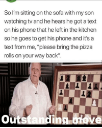 "Phone, Pizza, and Text: So l'm sitting on the sofa with my son  watching tv and he hears he got a text  on his phone that he left in the kitchen  so he goes to get his phone and it's a  text from me, ""please bring the pizza  rolls on your way back  outstandinonove Modern problems require modern solutions"